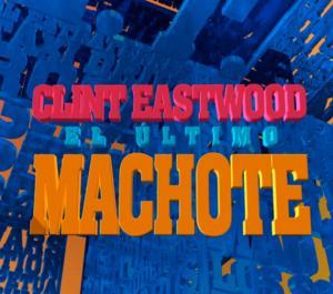 Por qué Clint Eastwood es el último machote