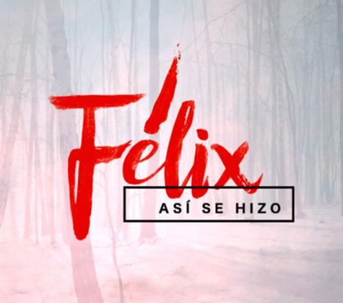 Así se hizo 'Félix'